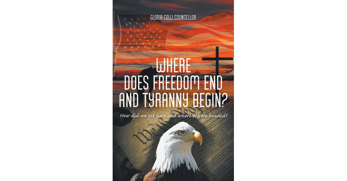 """Gloria Colli Counsellor's new book """"Where Does Freedom End and Tyranny Begin? How did we get here and where are we headed?"""" discusses freedom in today's social climate."""