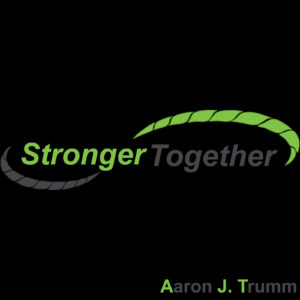 """Music Talks with Aaron J. Trumm"""" Stronger Together """""""