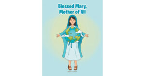 Maggie Casey's New Book 'Blessed Mary, Mother of All' is a Fascinating Depiction on the Holiness of Mother Mary